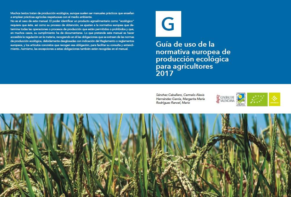 Guía de Uso de la Normativa Europea de Producción Ecológica para Agricultores 2017.